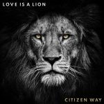 Love Is A Lion - Citizen Way