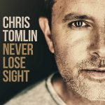 Never Lose Sight - Chris Tomlin