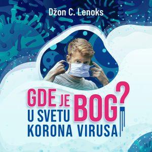 Gde je Bog u svetu Korona virusa!? - Džon Karson Lenoks