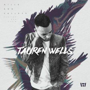 Hills And Valleys - Tauren Wells