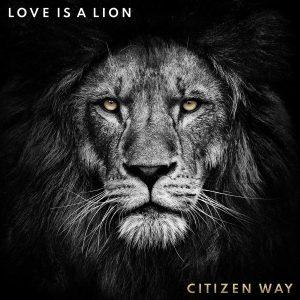 Love Is A Lion - Citizen Way